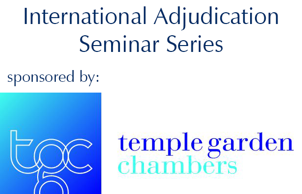 International Adjudication Seminar Series sponsored by Temple Garden Chambers